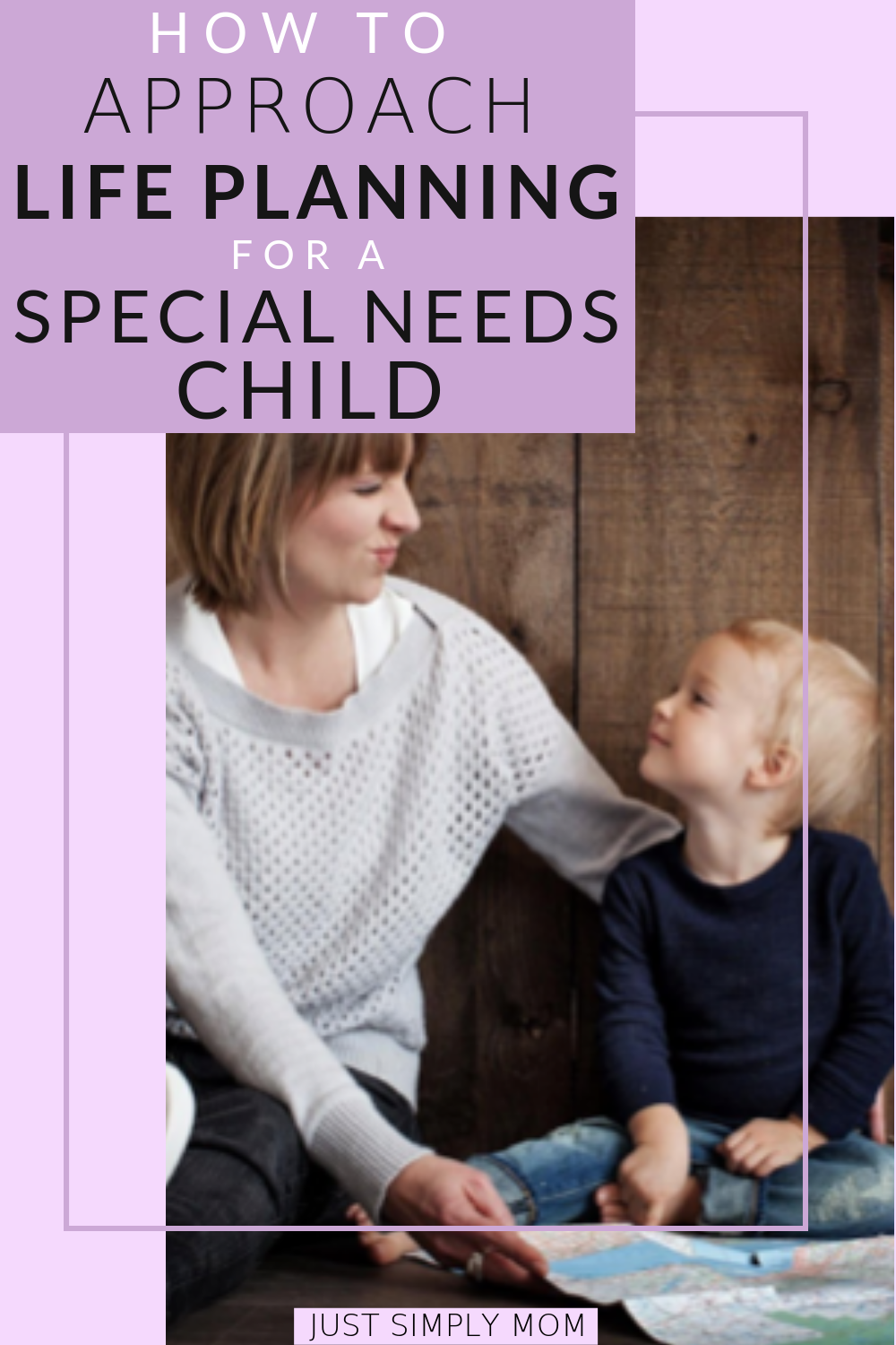 How to Approach Life Planning When You Have a Special Needs Child