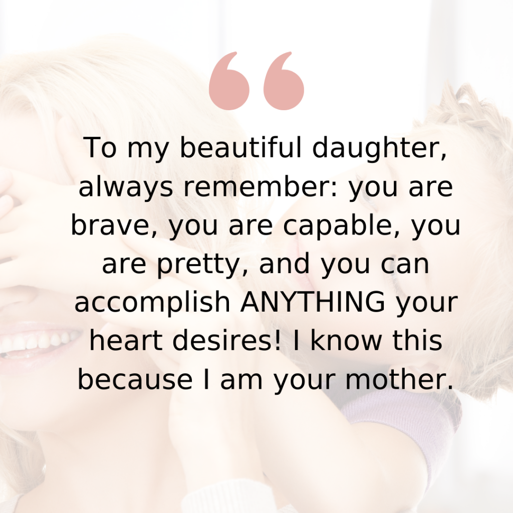 Mom quotes to daughter are perfect for anyone looking for a reminder of just how amazing the relationship between a mother and daughter really is.